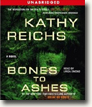 Buy *Bones to Ashes* by Kathy Reichs in abridged CD audio format online