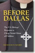 *Before Dallas: The U.S. Bishops' Response to Clergy Sexual Abuse of Children* by Nicholas P. Cafardi