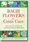 Buy *Bach Flowers for Crisis Care: Remedies for Emotional and Psychological Well-being* by Mechthild Scheffer online