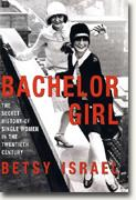 Buy *Bachelor Girl: The Secret History of Single Women in the Twentieth Century* online