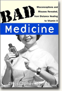 Buy *Bad Medicine: Misconceptions and Misuses Revealed, from Distance Healing to Vitamin O* online
