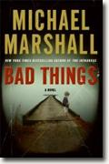 *Bad Things* by Michael Marshall