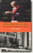 *Ballot Box to Jury Box: The Life And Times of an English Crown Court Judge* by John Baker