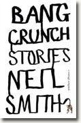 *Bang Crunch: Stories* by Neil Smith