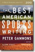 *The Best American Sports Writing 2010* by Peter Gammons, editor, and Glenn Stout, series editor
