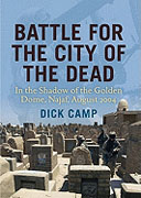 Buy *Battle for the City of the Dead: In the Shadow of the Golden Dome, Najaf, August 2004* by Dick Camp online