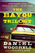 *The Bayou Trilogy (Under the Bright Lights / Muscle for the Wing / The Ones You Do)* by Daniel Woodrell