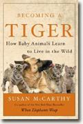 Buy *Becoming a Tiger: How Baby Animals Learn to Live in the Wild* online