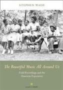 Buy *The Beautiful Music All Around Us: Field Recordings and the American Experience (Music in American Life)* by Stephen Wade online