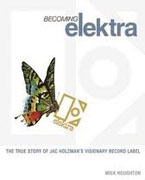 Buy *Becoming Elektra: The True Story Of Jac Holzman's Visionary Record Label* by Mick Houghton online