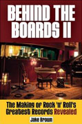 Buy *Behind the Boards II: The Making of Rock 'n' Roll's Greatest Records Revealed* by Jake Browno nline