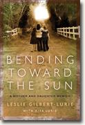 Buy *Bending Toward the Sun: A Mother and Daughter Memoir* by Leslie Gilbert-Lurie online
