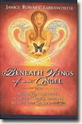 Beneath Wings of an Angel: Healing the Child Within--A Spiritual Healing Journey to Recovery from Domestic Violence