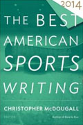 *The Best American Sports Writing 2014* by Christopher McDougall, editor