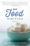 *The Best Food Writing 2013* by Holly Hughes, editor
