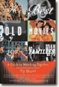Buy *The Best Old Movies for Families: A Guide to Watching Together* by Ty Burr online