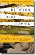 Buy *Between Here and April* by Deborah Copaken Kogan online