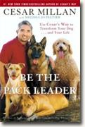Buy *Be the Pack Leader: Use Cesar's Way to Transform Your Dog... and Your Life* by Cesar Millan and Melissa Jo Peltier online