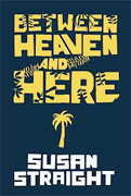*Between Heaven and Here* by Susan Straight