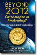 *Beyond 2012: Catastrophe or Awakening?: A Complete Guide to End-of-Time Predictions* by Geoff Stray