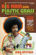 Buy *Big Hair and Plastic Grass: A Funky Ride Through Baseball and America in the Swinging '70s* by Dan Epstein online