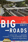 *The Big Roads: The Untold Story of the Engineers, Visionaries, and Trailblazers Who Created the American Superhighways* by Earl Swift