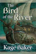 Buy *The Bird of the River* by Kage Baker