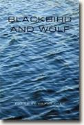 *Blackbird and Wolf: Poems* by Henri Cole