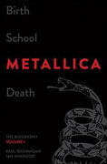 Birth School Metallica Death, Volume 1: The Biography* by Paul Brannigan and Ian Winwood