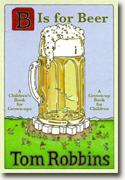 *B Is for Beer* by Tom Robbins