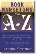 Book Marketing from A-Z: More Than 100 Authors Share the Peaks & Pitfalls in Promoting Their Books