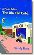 *A Place Called the Bla-Bla Cafe* by Sandy Ross
