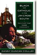 *Black And Catholic in the Jim Crow South: The Stuff That Makes Community* by Danny Duncan Collum