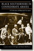 *Black Southerners in Confederate Armies: A Collection of Historical Accounts* by J.H. Segars & Charles Kelly Barrow, eds.