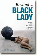 Buy *Beyond the Black Lady: Sexuality and the New African American Middle Class (New Black Studies Series)* by Lisa B. Thompson online