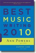 *Best Music Writing 2010 (Da Capo Best Music Writing)* by Ann Powers and Daphne Carr, editors
