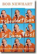 Buy *I Shouldn't Even Be Doing This: And Other Things That Strike Me as Funny* by Bob Newhart online