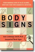 *Body Signs: From Warning Signs to False Alarms...How to Be Your Own Diagnostic Detective* by Joan Liebmann-Smith and Jacqueline Egan