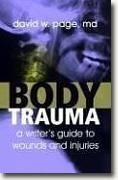Buy *Body Trauma: A Writer's Guide to Wounds & Injuries* by David W. Page, MD online