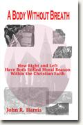 buy *A Body Without Breath: How Right and Left Have Both Stifled Moral Reason within the Christian Faith* online