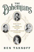 *The Bohemians: Mark Twain and the San Francisco Writers Who Reinvented American Literature* by Ben Tarnoff
