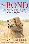*The Bond: Our Kinship with Animals, Our Call to Defend Them* by Wayne Pacelle