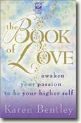 The Book of Love: Awaken Your Passion to be Your Higher Self