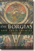 *The Borgias and Their Enemies: 1431-1519* by Christopher Hibbert