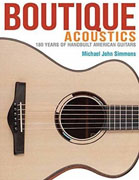 *Boutique Acoustics: 180 Years of Hand-Built American Guitars* by Michael John Simmons