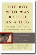 Buy *The Boy Who Was Raised As a Dog: And Other Stories from a Child Psychiatrist's Notebook--What Traumatized Children Can Teach Us About Loss, Love, and Healing* by Bruce D. Perry and Maia Szalavitz online