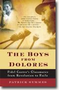 Buy *The Boys from Dolores: Fidel Castro's Schoolmates from Revolution to Exile* by Patrick Symmes online