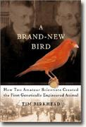 A Brand-New Bird: How Two Amateur Scientists Created the First Genetically Engineered Animal* online