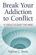*Break Your Addiction to Conflict, 12 Tools to Quiet the Mind* by Nathan J. Snow