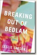 *Breaking Out of Bedlam* by Leslie Larson